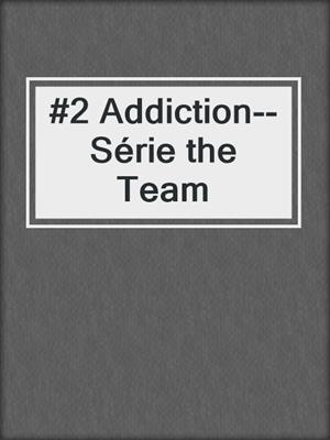 cover image of #2 Addiction--Série the Team
