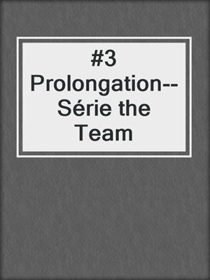 cover image of #3 Prolongation--Série the Team