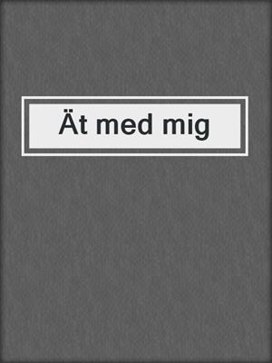 cover image of Ät med mig