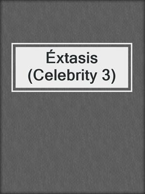 cover image of Éxtasis (Celebrity 3)