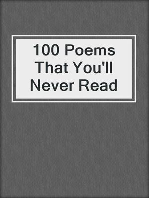 cover image of 100 Poems That You'll Never Read