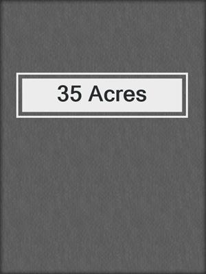 cover image of 35 Acres