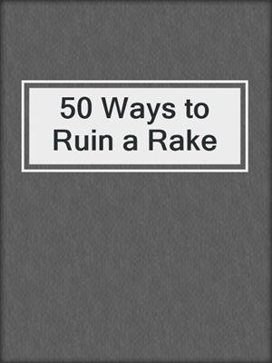 cover image of 50 Ways to Ruin a Rake