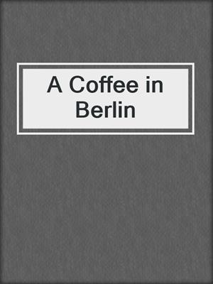 cover image of A Coffee in Berlin