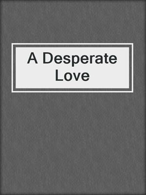 cover image of A Desperate Love