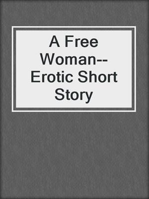 cover image of A Free Woman--Erotic Short Story