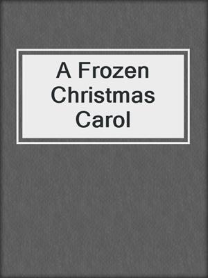 cover image of A Frozen Christmas Carol
