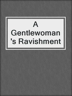 cover image of A Gentlewoman's Ravishment