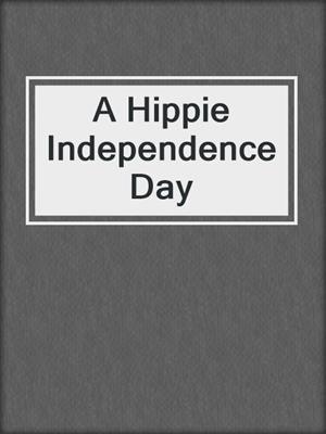 cover image of A Hippie Independence Day
