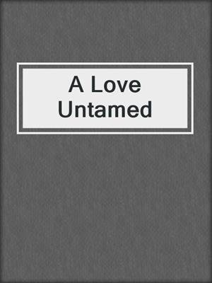 cover image of A Love Untamed