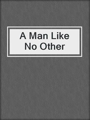 cover image of A Man Like No Other