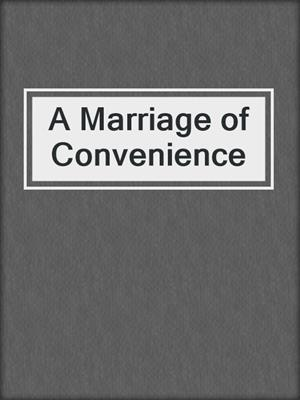 cover image of A Marriage of Convenience