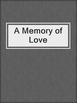 cover image of A Memory of Love