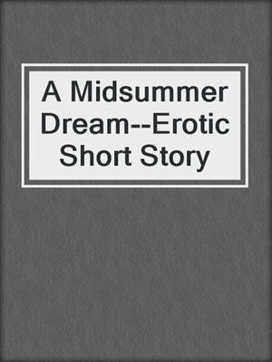 cover image of A Midsummer Dream--Erotic Short Story