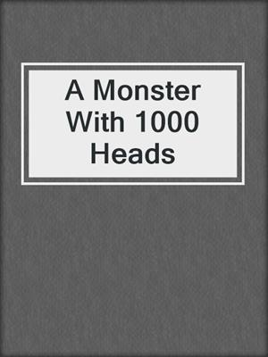 cover image of A Monster With 1000 Heads