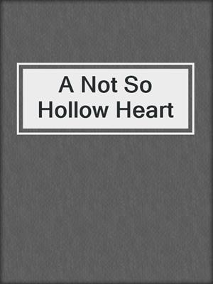cover image of A Not So Hollow Heart