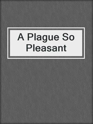 cover image of A Plague So Pleasant