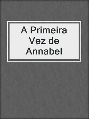 cover image of A Primeira Vez de Annabel