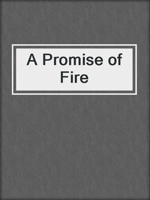 cover image of A Promise of Fire