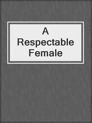 cover image of A Respectable Female