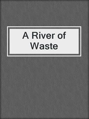 cover image of A River of Waste