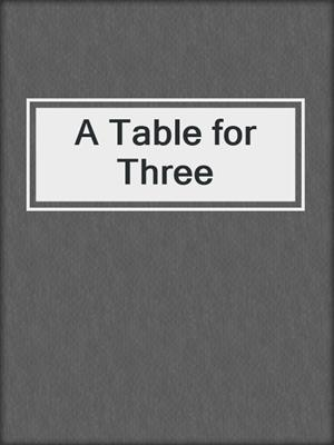 cover image of A Table for Three