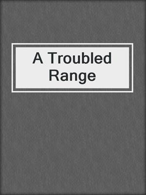 cover image of A Troubled Range