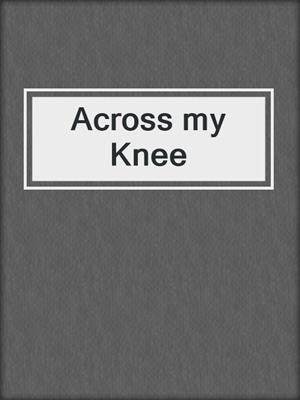 cover image of Across my Knee
