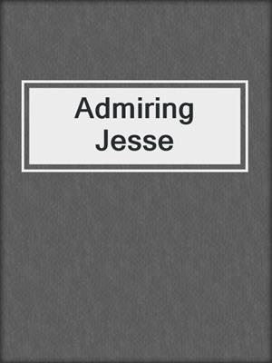 cover image of Admiring Jesse