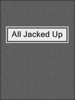 cover image of All Jacked Up