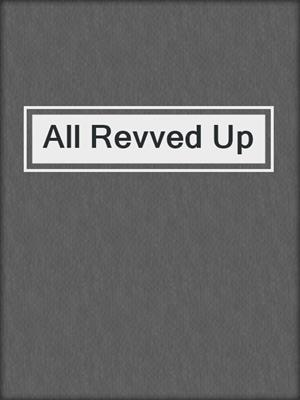 cover image of All Revved Up