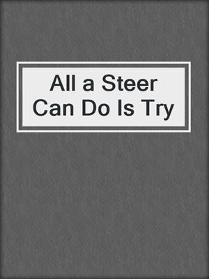 cover image of All a Steer Can Do Is Try