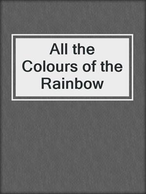 cover image of All the Colours of the Rainbow
