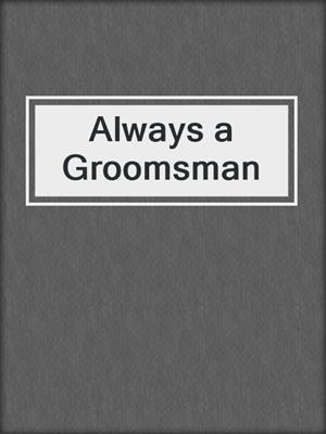 cover image of Always a Groomsman