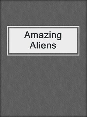 cover image of Amazing Aliens