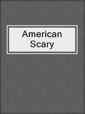 cover image of American Scary