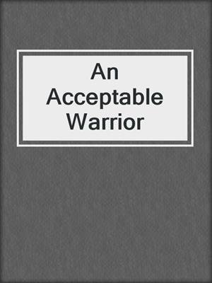 cover image of An Acceptable Warrior