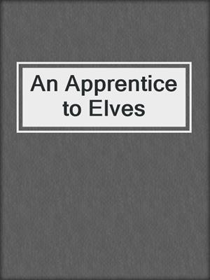 cover image of An Apprentice to Elves