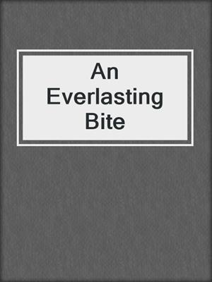 cover image of An Everlasting Bite