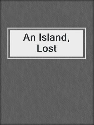 cover image of An Island, Lost