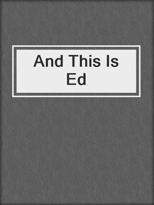 cover image of And This Is Ed