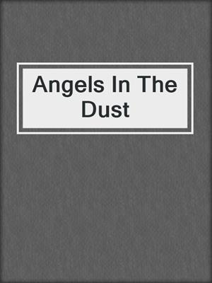 cover image of Angels In The Dust