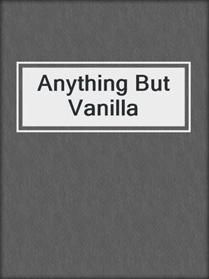 cover image of Anything But Vanilla