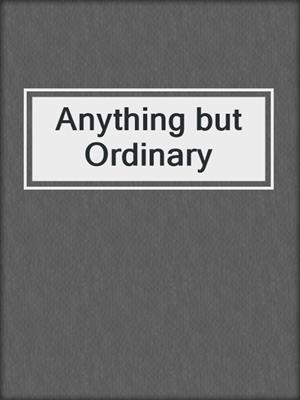 cover image of Anything but Ordinary