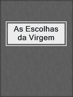 cover image of As Escolhas da Virgem