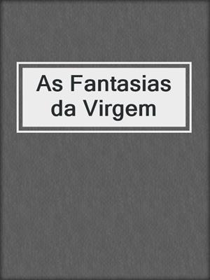 cover image of As Fantasias da Virgem
