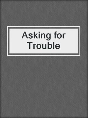 cover image of Asking for Trouble