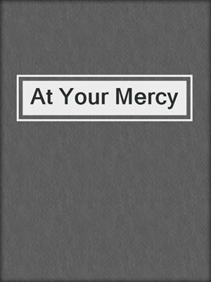 cover image of At Your Mercy