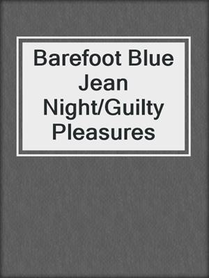 cover image of Barefoot Blue Jean Night/Guilty Pleasures
