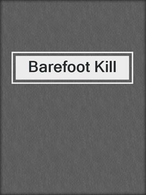 cover image of Barefoot Kill